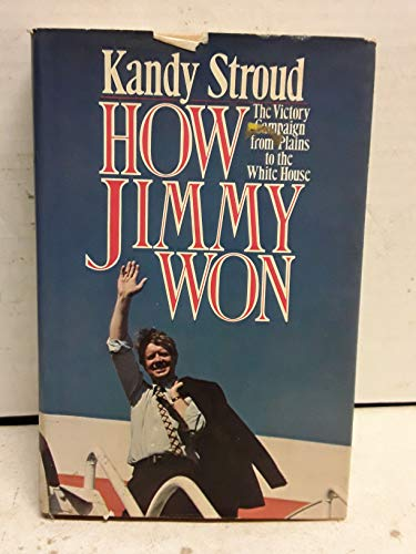 How Jimmy won: The victory campaign from Plains to the White House: Stroud, Kandy