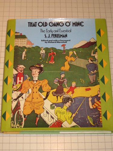 That Old Gang O'Mine: The Early and: S. J. Perelman