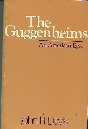 THE GUGGENHEIMS; An American epic