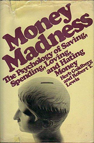 Money Madne$$: The Psychology of Saving, Spending, Loving, and Hating Money: Herb Goldberg, Robert ...