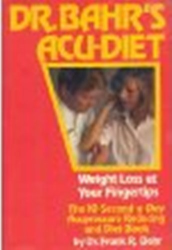 Dr. Bahr's Acu-Diet: Weight Loss at Your Fingertips -- The 10-Second-a-Day Acupressure ...
