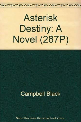 Asterisk destiny: A novel: Black, Campbell