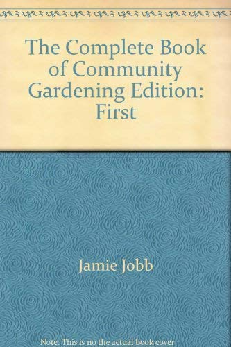The complete book of community gardening: Jobb, Jamie
