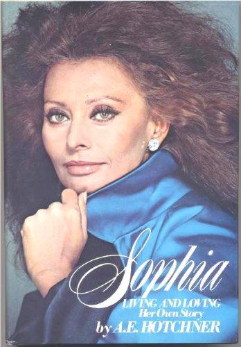 Sophia: Living and Loving, Her Own Story: LOREN, Sophia]; Hotchner, A. E.