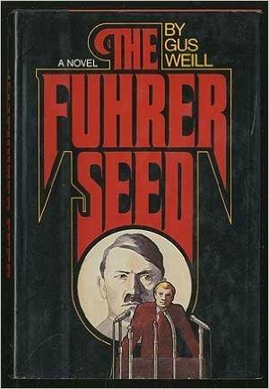 The Fuhrer seed: A novel: Weill, Gus