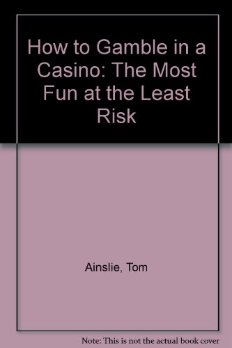 How to Gamble in a Casino The Most Fun At the Least Risk