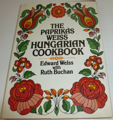 The Paprikas Weiss Hungarian Cookbook: Weiss, Edward With Buchan, Ruth;Buchan, Ruth