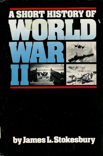 A short history of World War II: Stokesbury, James L
