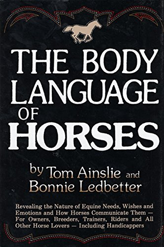 The Body Language of Horses: Revealing the Nature of Equine Needs, Wishes and Emotions and How ...