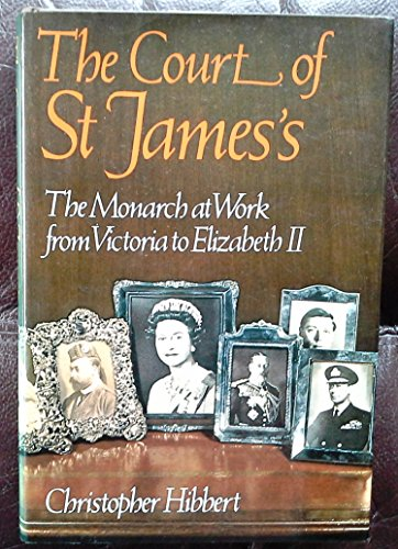 9780688036270: The Court of St. James's: The monarch at work from Victoria to Elizabeth II