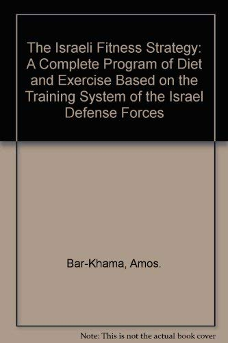 9780688036287: The Israeli Fitness Strategy: A Complete Program of Diet and Exercise Based on the Training System of the Israel Defense Forces