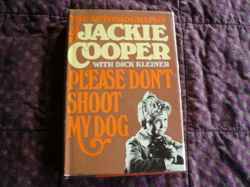 Please don't shoot my dog: The autobiography: Jackie Cooper, Dick