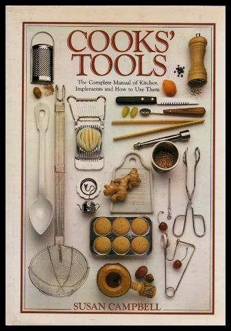 Cooks' Tools: the Complete Manual of Kitchen Implements and How to Use Them: Campbell, Susan
