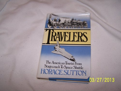 Travelers, the American Tourist from Stagecoach to Space Shuttle: Sutton, Horace