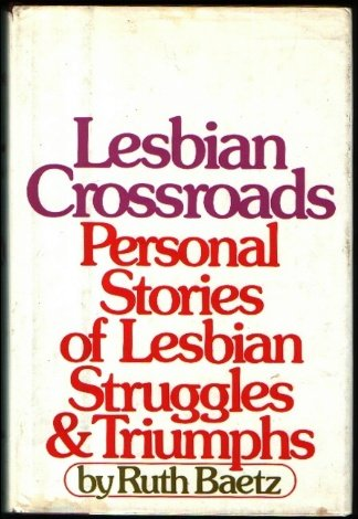 9780688037123: Lesbian crossroads: Personal stories of lesbian struggles and triumphs
