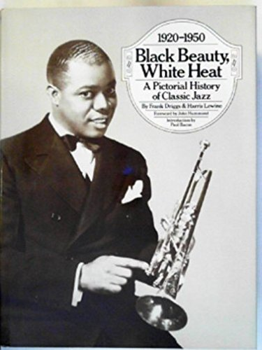 Black Beauty, White Heat: A Pictorial History of Classic Jazz 1920-1950.