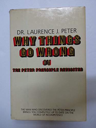 Why Things Go Wrong or the Peter Principle Revisited: Peter, Laurence J.
