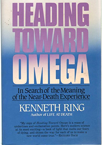 Heading Toward Omega: In Search of the Meaning of the Near-Death Experience: Ring, Kenneth