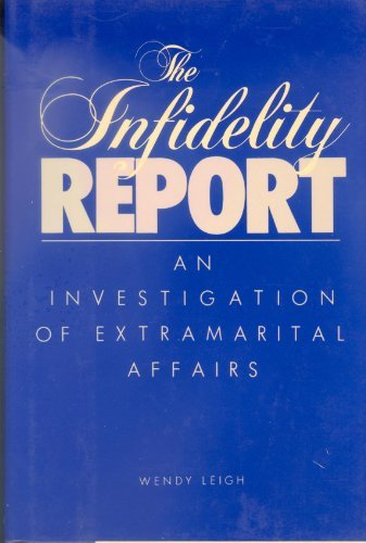 The Infidelity Report: An Investigation Of Extramarital Affairs.: Leigh, Wendy.