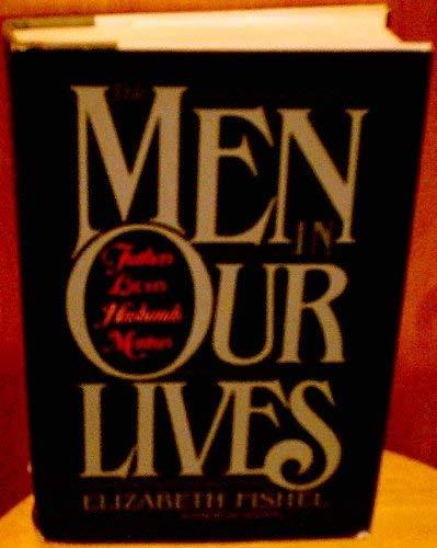 The Men in Our Lives: Fathers, Lovers, Husbands, Mentors: Fishel, Elizabeth