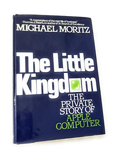 The Little Kingdom: The Private Story of Apple Computer: Moritz, Michael