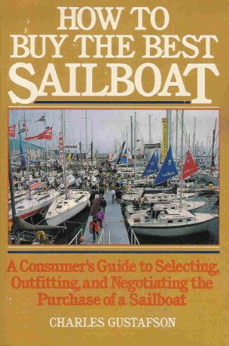 9780688039813: How to buy the best sailboat: A consumer's guide to selecting, outfitting, and negotiating the purchase of a sailboat