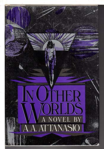 In Other Worlds: A. A. Attanasio