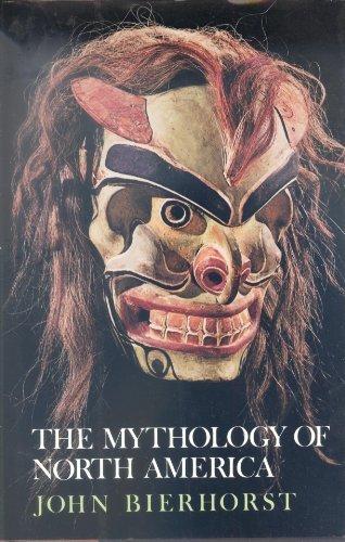 THE MYTHOLOGY OF NORTH AMERICA: Bierhorst, John