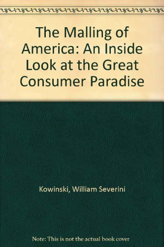The Malling of America: An Inside Look at the Great Consumer Paradise: Kowinski, William Severini