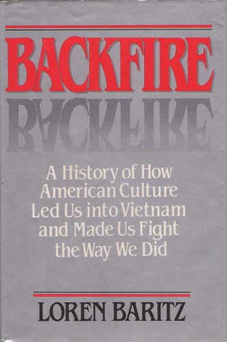 Backfire: A History of How American Culture Led Us into Vietnam and Made Us Fight the Way We Did: ...
