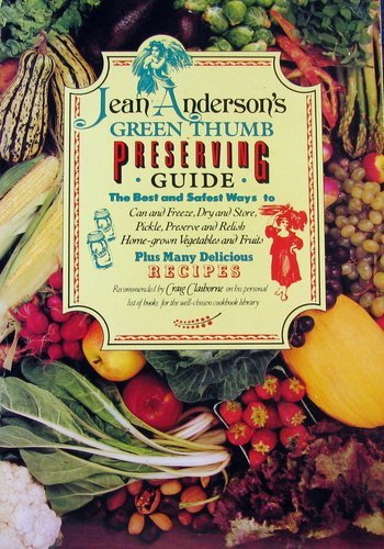 Jean Anderson's Green Thumb Preserving Guide: How to Can and Freeze, Dry and Store, Pickle, Preserve and Relish Home-Grown Vegetables and Fruits (0688041906) by Jean Anderson