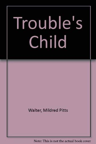 Trouble's Child: Walter, Mildred Pitts