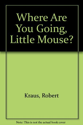 Where Are You Going, Little Mouse?: Robert Kraus; Illustrator-Jose