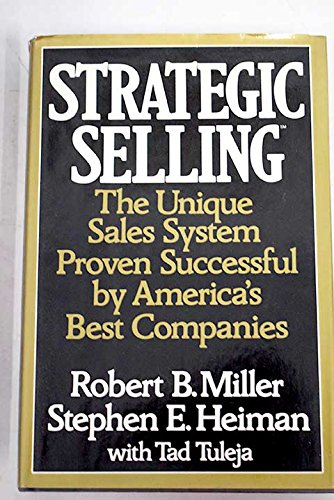 9780688043131: Strategic Selling: The Unique Sales System Proven Successful by America's Best Companies