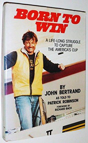 Born to Win: A Lifelong Struggle to: Bertrand, John;Robinson, Patrick