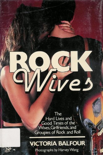 9780688043865: Rock Wives: The Hard Lives and Good Times of the Wives, Girlfriends, and Groupies of Rock and Roll