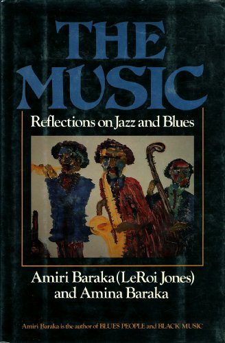 The Music: Reflections on Jazz & Blues: Baraka, Imamu Amiri (Leroi Jones) and Amina Baraka