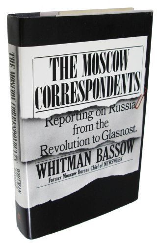 The Moscow Correspondents: Reporting on Russia from: Bassow Whitman