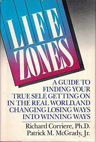 9780688044800: Life Zones: A Guide to Finding Your True Self, Getting on in the Real World, and Changing Losing Ways into Winning Ways