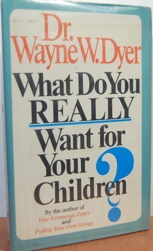9780688045272: What Do You Really Want for Your Children