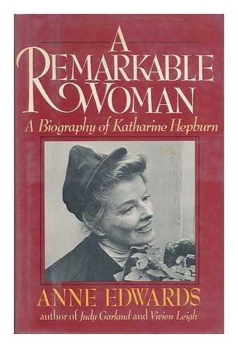A REMARKABLE WOMAN A Biography of Katharine Hepburn