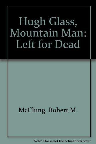 Hugh Glass, Mountain Man: Left for Dead: McClung, Robert M.