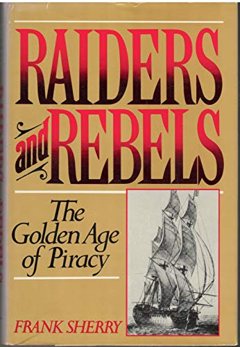 9780688046842: Raiders and Rebels: The Golden Age of Piracy