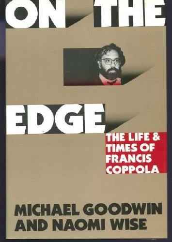 On the Edge: The Life and Times of Francis Coppola (068804767X) by Michael Goodwin; Naomi Wise