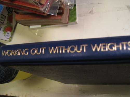 Working Out Without Weights: A Complete Home Fitness Program: Gaylord, Chuck
