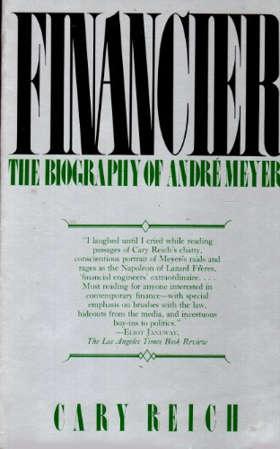 9780688048280: Financier: The Biography of Andre Meyer. A Story of Money, Power, and the Reshaping of American Business