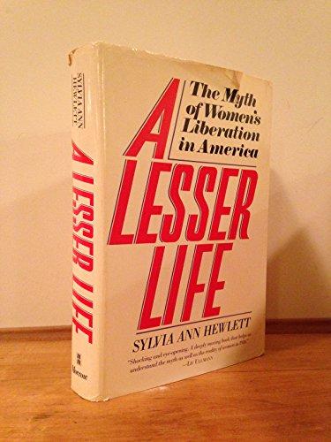 Lesser Life, A: The Myth of Women's Liberation in America: Hewlett, Sylvia Ann