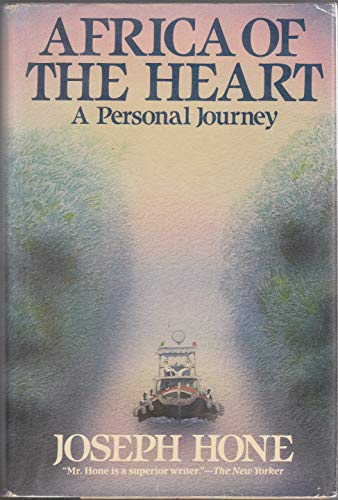 Africa of the Heart: A Personal Journey: Hone, Joseph