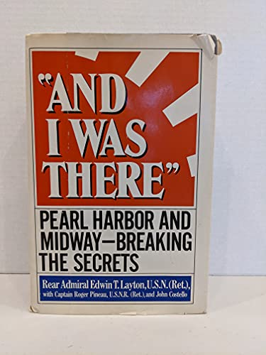 """And I Was There"""" Pearl Harbor and Midway-Breaking the Secrets: Layton, Rear Admiral Edwin T. (..."""