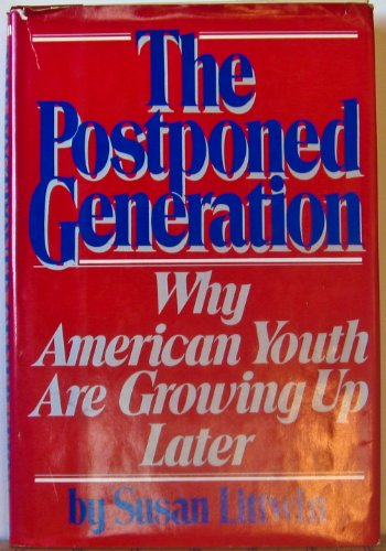 9780688048907: The Postponed Generation: Why America's Grown-Up Kids Are Growing Up Later